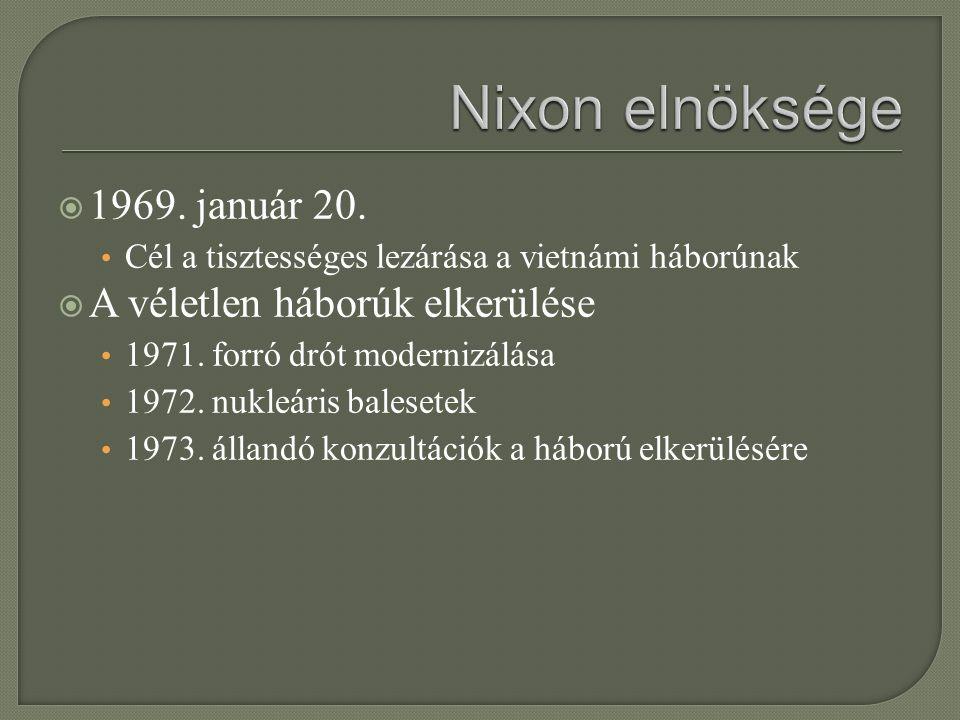  1969. január 20. Cél a tisztességes lezárása a vietnámi háborúnak  A véletlen háborúk elkerülése 1971. forró drót modernizálása 1972. nukleáris bal