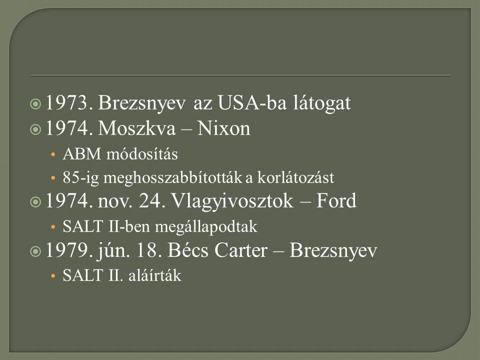  1973. Brezsnyev az USA-ba látogat  1974. Moszkva – Nixon ABM módosítás 85-ig meghosszabbították a korlátozást  1974. nov. 24. Vlagyivosztok – Ford