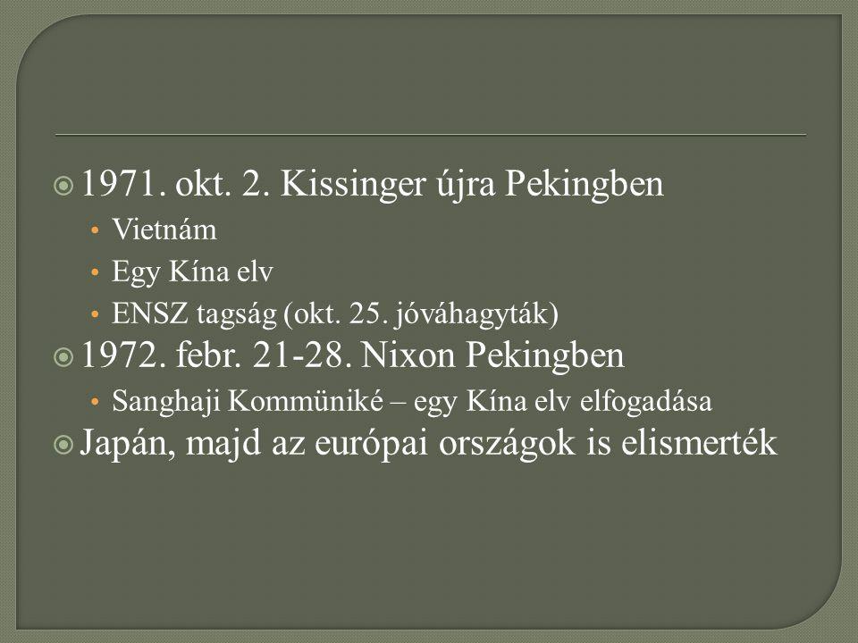  1971. okt. 2. Kissinger újra Pekingben Vietnám Egy Kína elv ENSZ tagság (okt. 25. jóváhagyták)  1972. febr. 21-28. Nixon Pekingben Sanghaji Kommüni