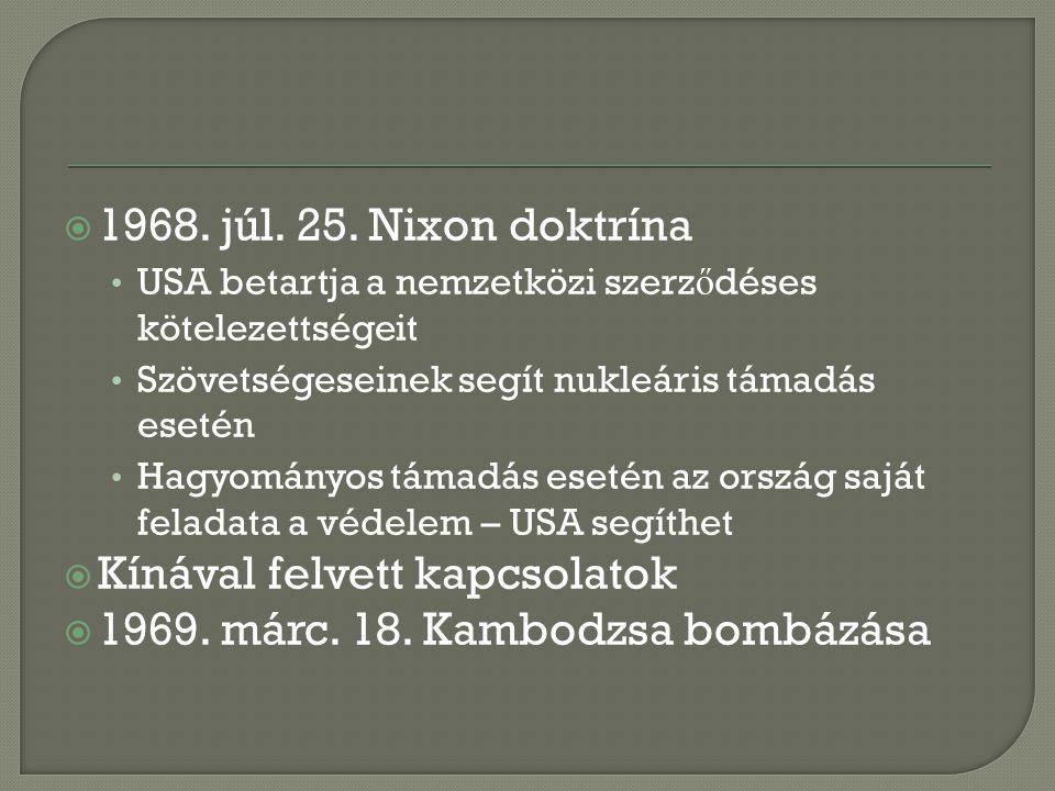  1968. júl. 25. Nixon doktrína USA betartja a nemzetközi szerz ő déses kötelezettségeit Szövetségeseinek segít nukleáris támadás esetén Hagyományos t