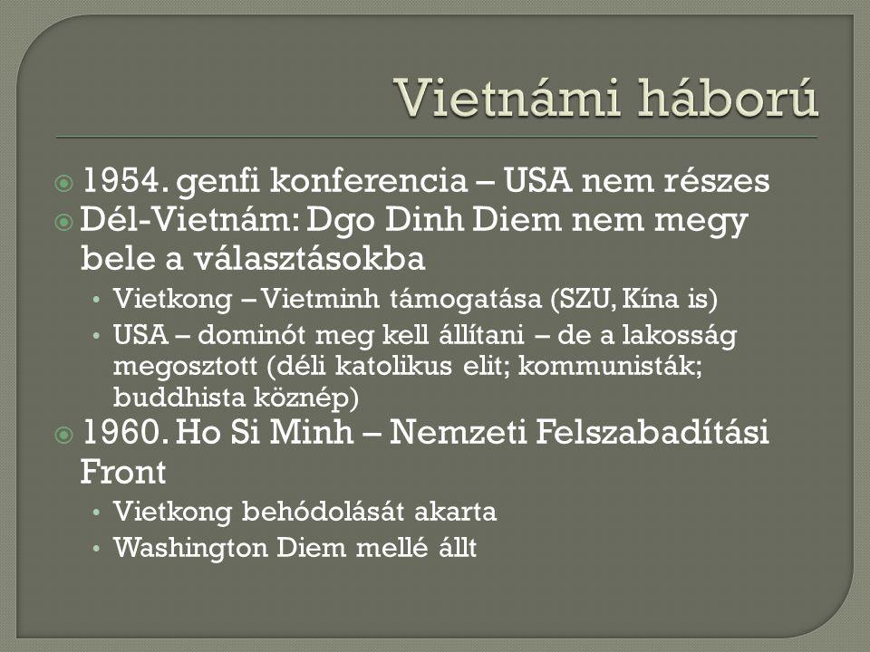  1954. genfi konferencia – USA nem részes  Dél-Vietnám: Dgo Dinh Diem nem megy bele a választásokba Vietkong – Vietminh támogatása (SZU, Kína is) US