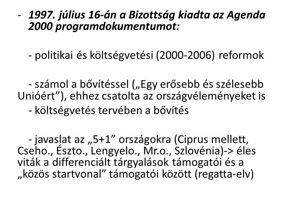 """-1997. július 16-án a Bizottság kiadta az Agenda 2000 programdokumentumot: - politikai és költségvetési (2000-2006) reformok - számol a bővítéssel (""""E"""
