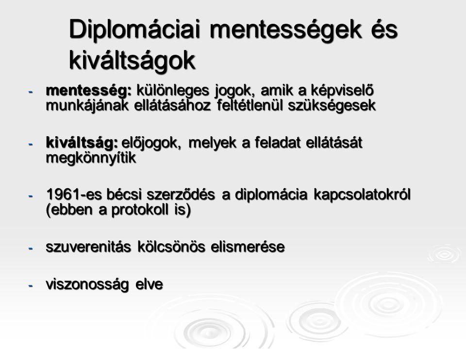 Diplomáciai mentességek és kiváltságok - mentesség: különleges jogok, amik a képviselő munkájának ellátásához feltétlenül szükségesek - kiváltság: elő