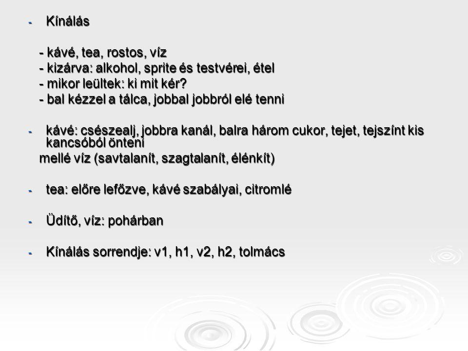 - Kínálás - kávé, tea, rostos, víz - kávé, tea, rostos, víz - kizárva: alkohol, sprite és testvérei, étel - kizárva: alkohol, sprite és testvérei, éte