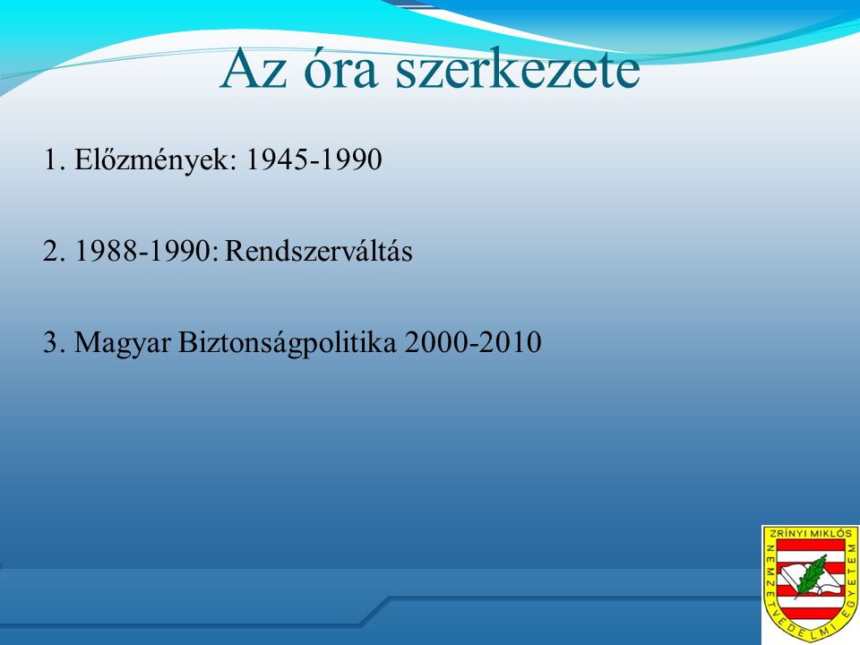 Az óra szerkezete 1. Előzmények: 1945-1990 2. 1988-1990: Rendszerváltás 3. Magyar Biztonságpolitika 2000-2010