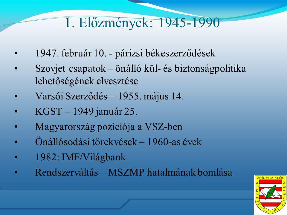 1. Előzmények: 1945-1990 1947. február 10. - párizsi békeszerződések Szovjet csapatok – önálló kül- és biztonságpolitika lehetőségének elvesztése Vars