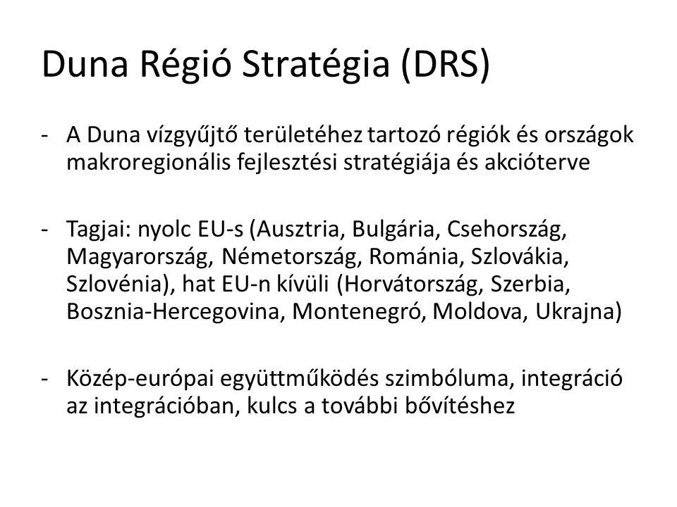 Duna Régió Stratégia (DRS) -A Duna vízgyűjtő területéhez tartozó régiók és országok makroregionális fejlesztési stratégiája és akcióterve -Tagjai: nyolc EU-s (Ausztria, Bulgária, Csehország, Magyarország, Németország, Románia, Szlovákia, Szlovénia), hat EU-n kívüli (Horvátország, Szerbia, Bosznia-Hercegovina, Montenegró, Moldova, Ukrajna) -Közép-európai együttműködés szimbóluma, integráció az integrációban, kulcs a további bővítéshez