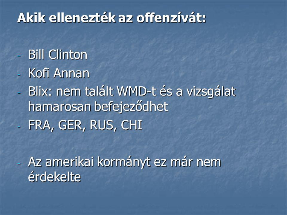 Akik ellenezték az offenzívát: - Bill Clinton - Kofi Annan - Blix: nem talált WMD-t és a vizsgálat hamarosan befejeződhet - FRA, GER, RUS, CHI - Az am