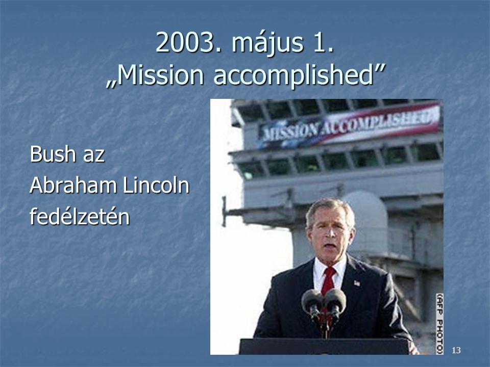 "13 2003. május 1. ""Mission accomplished"" Bush az Abraham Lincoln fedélzetén"