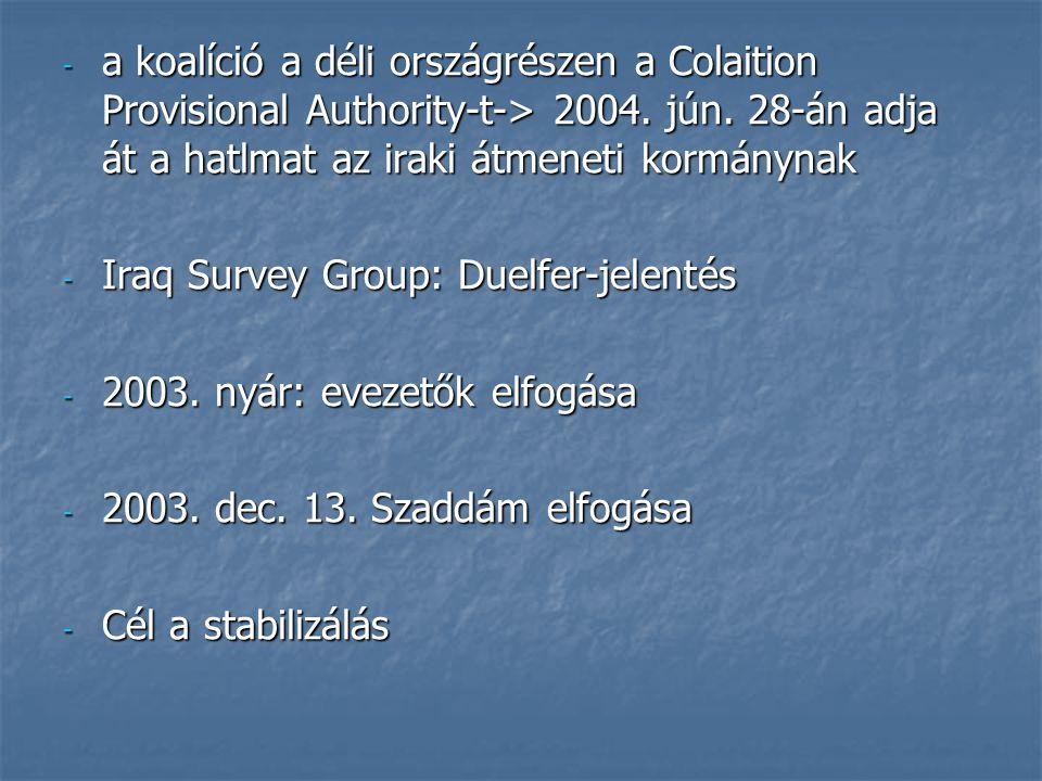 - a koalíció a déli országrészen a Colaition Provisional Authority-t-> 2004. jún. 28-án adja át a hatlmat az iraki átmeneti kormánynak - Iraq Survey G