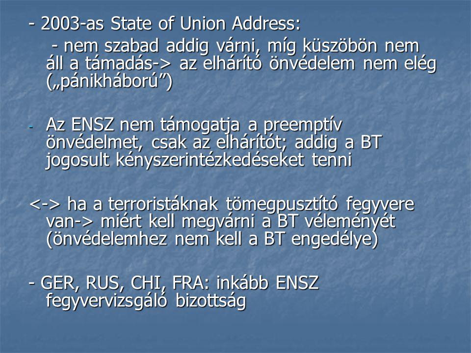"""- 2003-as State of Union Address: - nem szabad addig várni, míg küszöbön nem áll a támadás-> az elhárító önvédelem nem elég (""""pánikháború"""") - nem szab"""