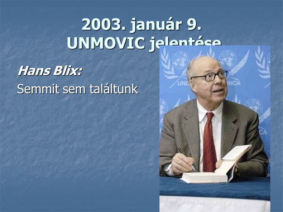 9 2003. január 9. UNMOVIC jelentése Hans Blix: Semmit sem találtunk