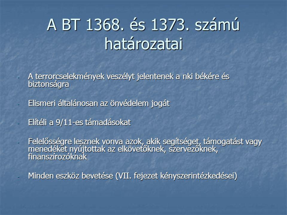 A BT 1368. és 1373. számú határozatai - A terrorcselekmények veszélyt jelentenek a nki békére és biztonságra - Elismeri általánosan az önvédelem jogát