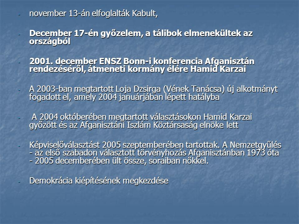 - november 13-án elfoglalták Kabult, - December 17-én győzelem, a tálibok elmenekültek az országból - 2001. december ENSZ Bonn-i konferencia Afganiszt
