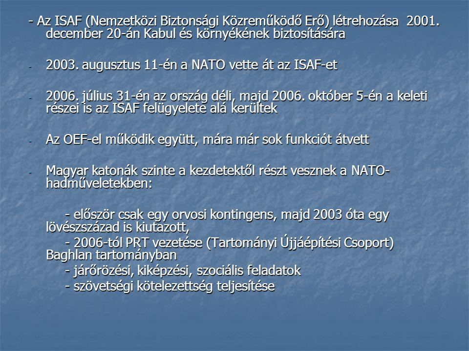 - Az ISAF (Nemzetközi Biztonsági Közreműködő Erő) létrehozása 2001. december 20-án Kabul és környékének biztosítására - 2003. augusztus 11-én a NATO v