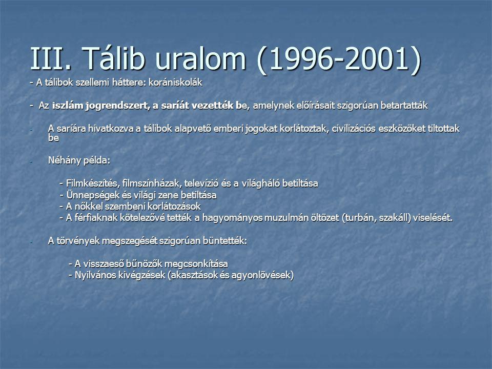 III. Tálib uralom (1996-2001) - A tálibok szellemi háttere: korániskolák - Az iszlám jogrendszert, a saríát vezették be, amelynek előírásait szigorúan