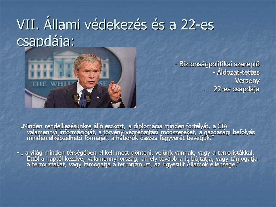 """VII. Állami védekezés és a 22-es csapdája: - Biztonságpolitikai szereplő - Áldozat-tettes - Verseny - 22-es csapdája - """"Minden rendelkezésünkre álló e"""
