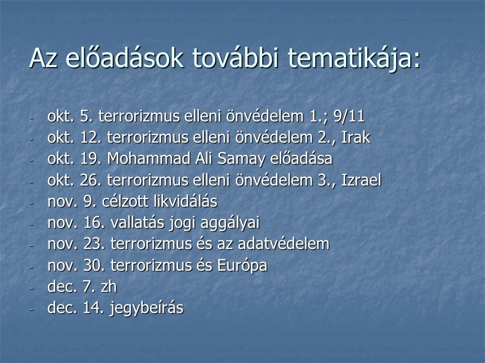 Az előadások további tematikája: - okt. 5. terrorizmus elleni önvédelem 1.; 9/11 - okt. 12. terrorizmus elleni önvédelem 2., Irak - okt. 19. Mohammad