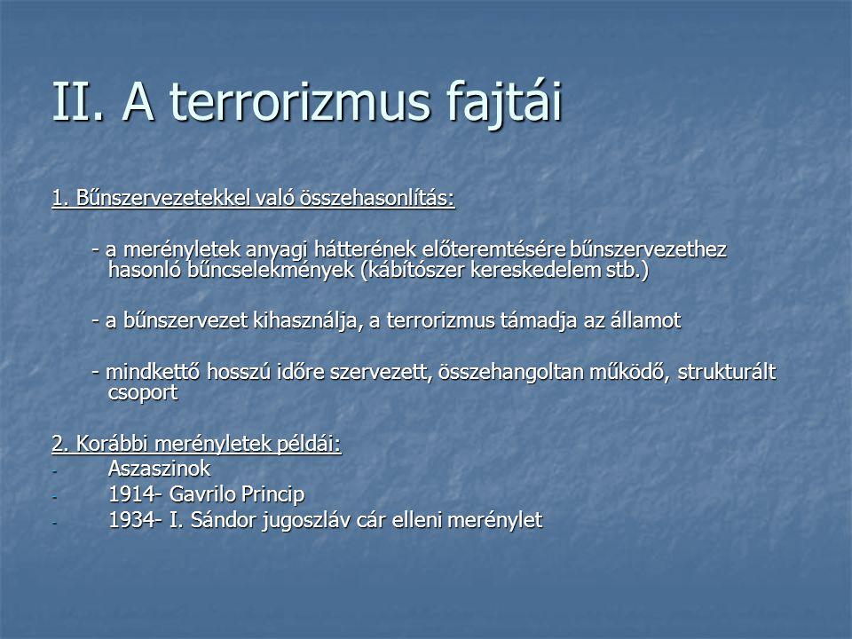 II. A terrorizmus fajtái 1. Bűnszervezetekkel való összehasonlítás: - a merényletek anyagi hátterének előteremtésére bűnszervezethez hasonló bűncselek