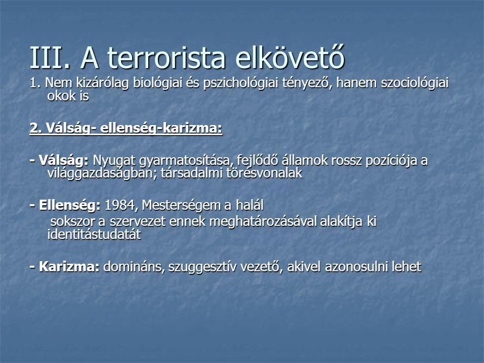 III. A terrorista elkövető 1. Nem kizárólag biológiai és pszichológiai tényező, hanem szociológiai okok is 2. Válság- ellenség-karizma: - Válság: Nyug