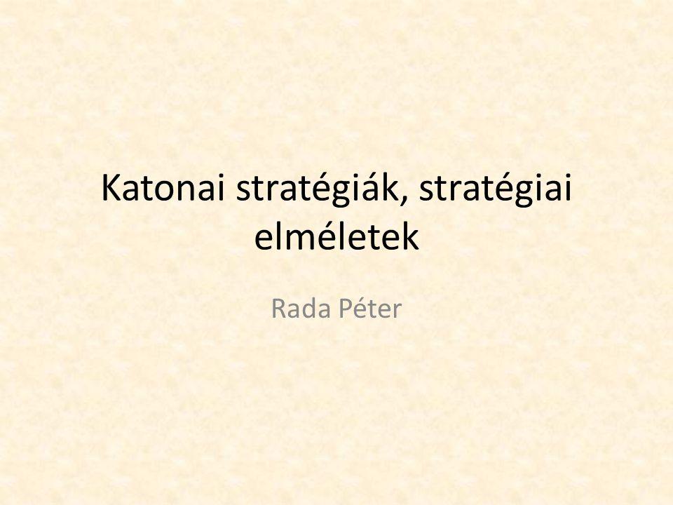 Mi a stratégia Definíció: – Cselekvési útmutató egy elérni kívánt cél érdekében Tartalmazza: – Célt – Milyen környezetben kell azt elérni – Milyen eszközökkel Katonai stratégia: az erő alkalmazása áll a középpontban