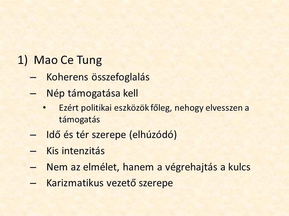 1)Mao Ce Tung – Koherens összefoglalás – Nép támogatása kell Ezért politikai eszközök főleg, nehogy elvesszen a támogatás – Idő és tér szerepe (elhúzó