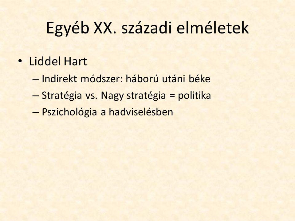 Egyéb XX. századi elméletek Liddel Hart – Indirekt módszer: háború utáni béke – Stratégia vs. Nagy stratégia = politika – Pszichológia a hadviselésben