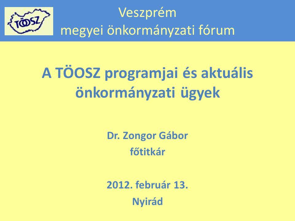 Veszprém megyei önkormányzati fórum A TÖOSZ programjai és aktuális önkormányzati ügyek Dr.