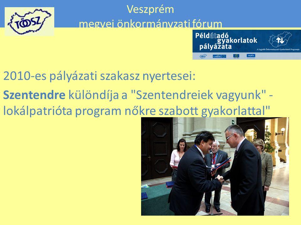 Veszprém megyei önkormányzati fórum 2010-es pályázati szakasz nyertesei: Szentendre különdíja a Szentendreiek vagyunk - lokálpatrióta program nőkre szabott gyakorlattal