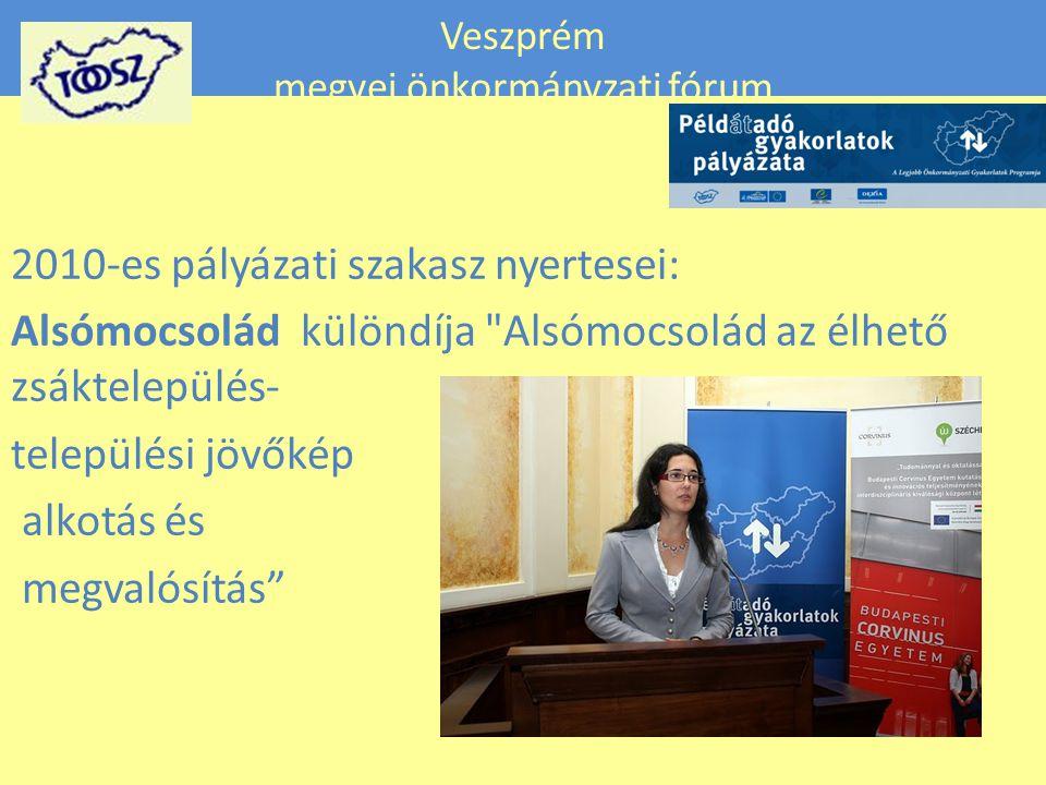 Veszprém megyei önkormányzati fórum 2010-es pályázati szakasz nyertesei: Alsómocsolád különdíja Alsómocsolád az élhető zsáktelepülés- települési jövőkép alkotás és megvalósítás