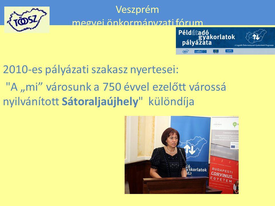 """Veszprém megyei önkormányzati fórum 2010-es pályázati szakasz nyertesei: A """"mi városunk a 750 évvel ezelőtt várossá nyilvánított Sátoraljaújhely különdíja"""