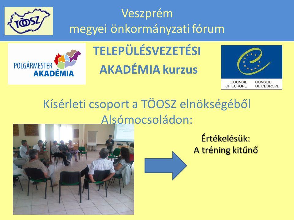 Veszprém megyei önkormányzati fórum TELEPÜLÉSVEZETÉSI AKADÉMIA kurzus Kísérleti csoport a TÖOSZ elnökségéből Alsómocsoládon: Értékelésük: A tréning kitűnő