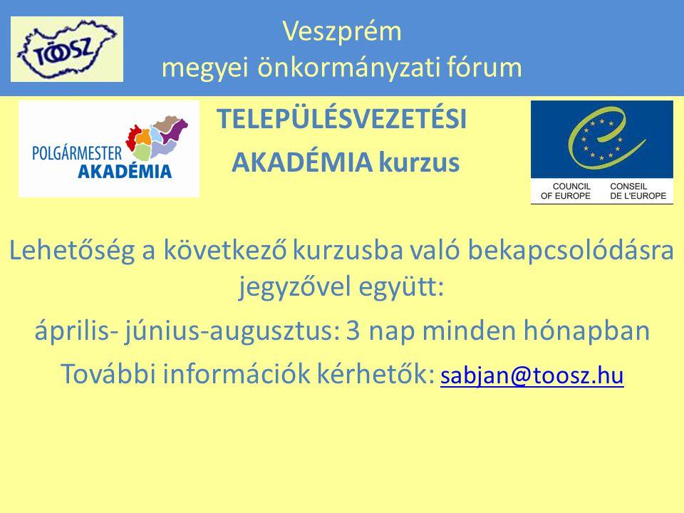 Veszprém megyei önkormányzati fórum TELEPÜLÉSVEZETÉSI AKADÉMIA kurzus Lehetőség a következő kurzusba való bekapcsolódásra jegyzővel együtt: április- június-augusztus: 3 nap minden hónapban További információk kérhetők: sabjan@toosz.hu sabjan@toosz.hu