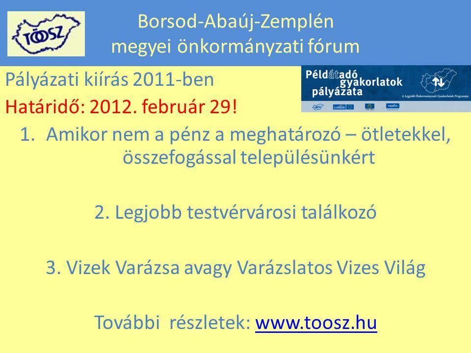 Borsod-Abaúj-Zemplén megyei önkormányzati fórum Pályázati kiírás 2011-ben Határidő: 2012.