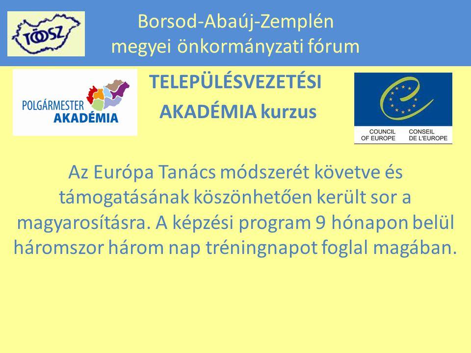 Borsod-Abaúj-Zemplén megyei önkormányzati fórum TELEPÜLÉSVEZETÉSI AKADÉMIA kurzus Az Európa Tanács módszerét követve és támogatásának köszönhetően került sor a magyarosításra.