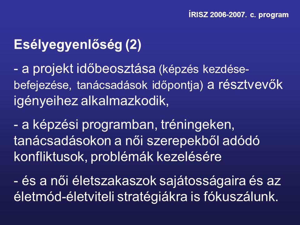 ÍRISZ 2006-2007. c. program Esélyegyenlőség (2) - a projekt időbeosztása (képzés kezdése- befejezése, tanácsadások időpontja) a résztvevők igényeihez