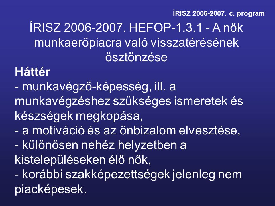 ÍRISZ 2006-2007. c. program ÍRISZ 2006-2007. HEFOP-1.3.1 - A nők munkaerőpiacra való visszatérésének ösztönzése Háttér - munkavégző-képesség, ill. a m