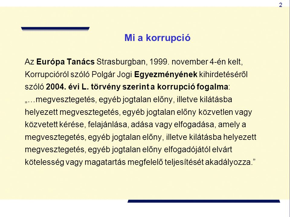 2 Mi a korrupció Az Európa Tanács Strasburgban, 1999. november 4-én kelt, Korrupcióról szóló Polgár Jogi Egyezményének kihirdetéséről szóló 2004. évi