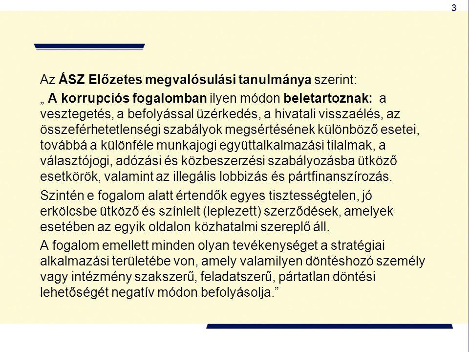 """3 Az ÁSZ Előzetes megvalósulási tanulmánya szerint: """" A korrupciós fogalomban ilyen módon beletartoznak: a vesztegetés, a befolyással üzérkedés, a hiv"""