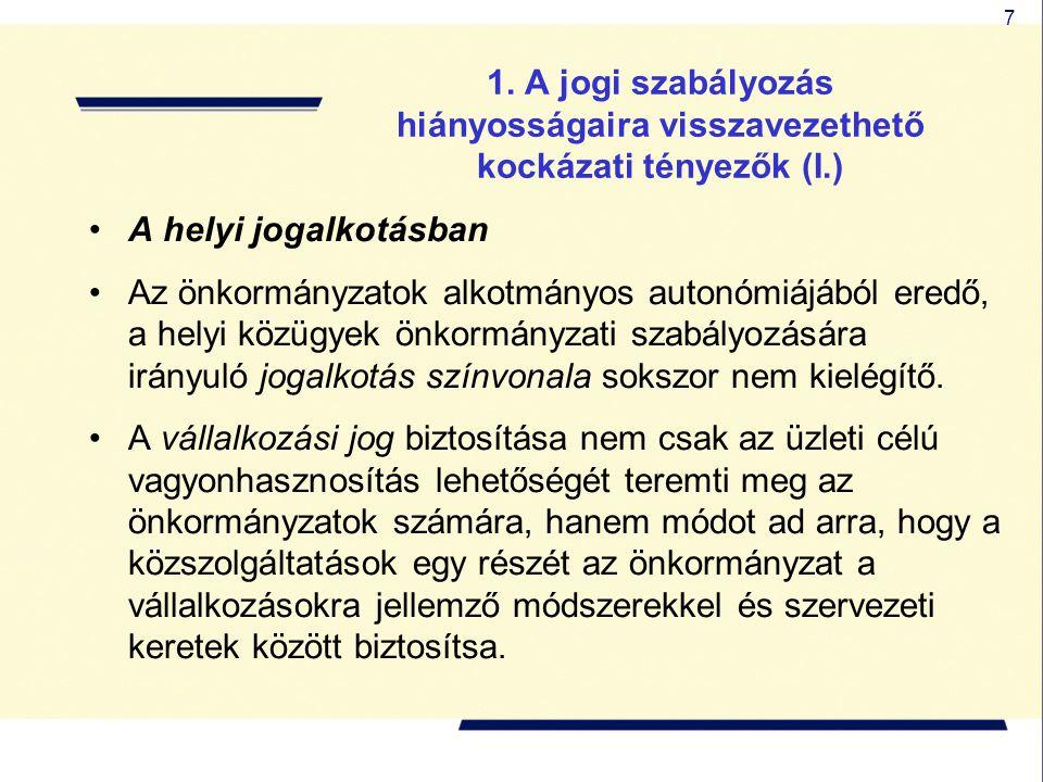 7 1. A jogi szabályozás hiányosságaira visszavezethető kockázati tényezők (I.) A helyi jogalkotásban Az önkormányzatok alkotmányos autonómiájából ered
