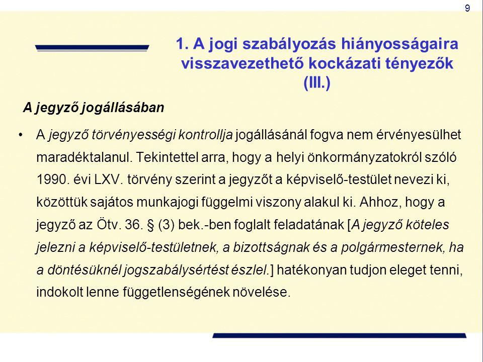 9 1. A jogi szabályozás hiányosságaira visszavezethető kockázati tényezők (III.) A jegyző jogállásában A jegyző törvényességi kontrollja jogállásánál