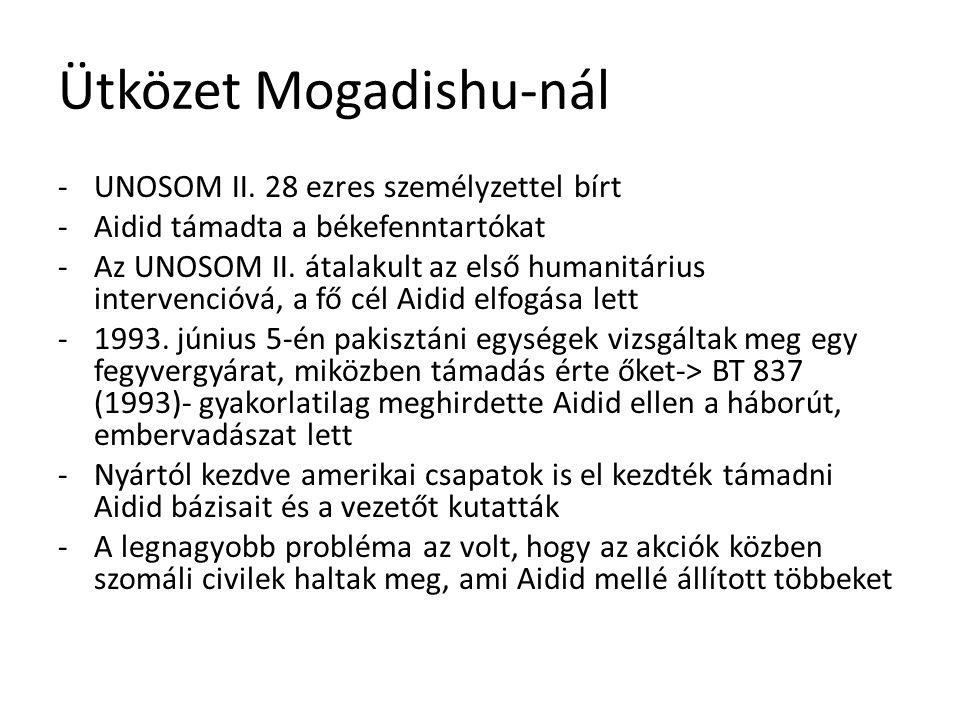 Ütközet Mogadishu-nál -UNOSOM II. 28 ezres személyzettel bírt -Aidid támadta a békefenntartókat -Az UNOSOM II. átalakult az első humanitárius interven
