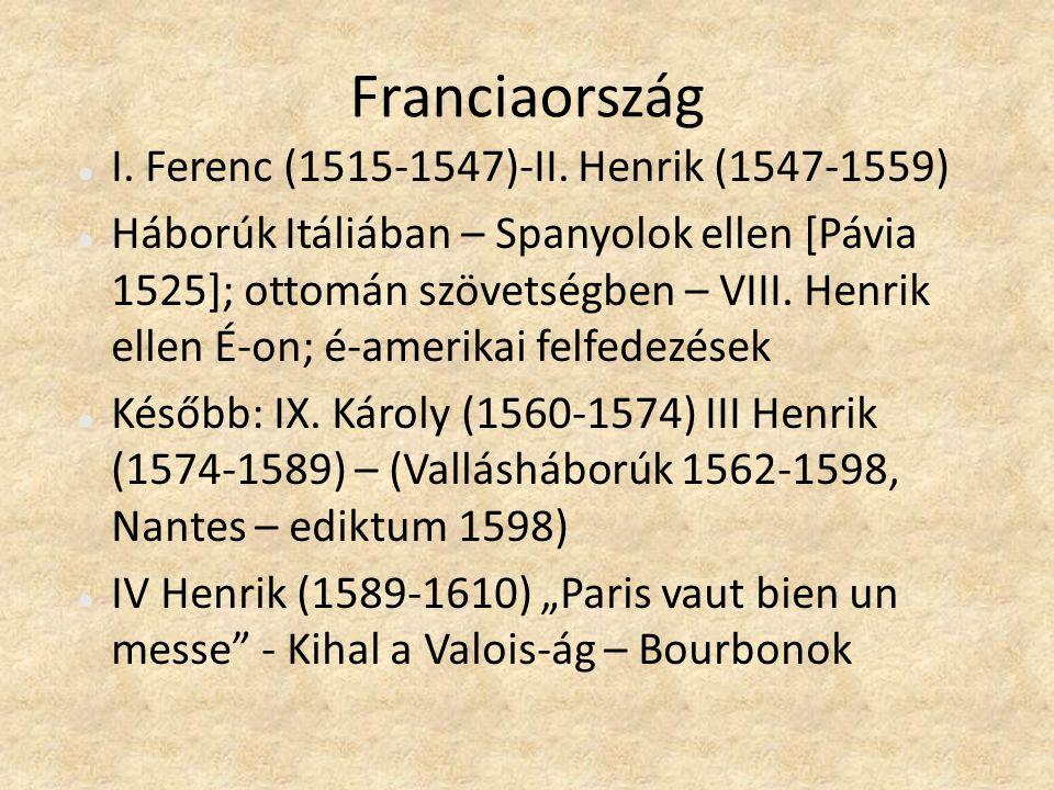 Franciaország I. Ferenc (1515-1547)-II. Henrik (1547-1559) Háborúk Itáliában – Spanyolok ellen [Pávia 1525]; ottomán szövetségben – VIII. Henrik ellen