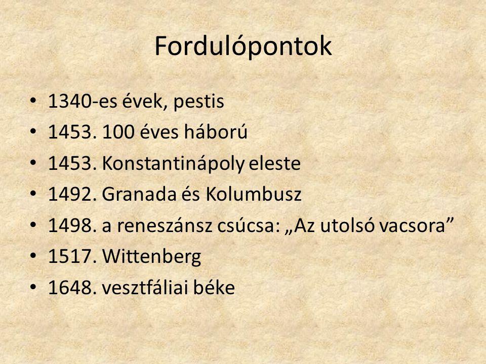 """Fordulópontok 1340-es évek, pestis 1453. 100 éves háború 1453. Konstantinápoly eleste 1492. Granada és Kolumbusz 1498. a reneszánsz csúcsa: """"Az utolsó"""