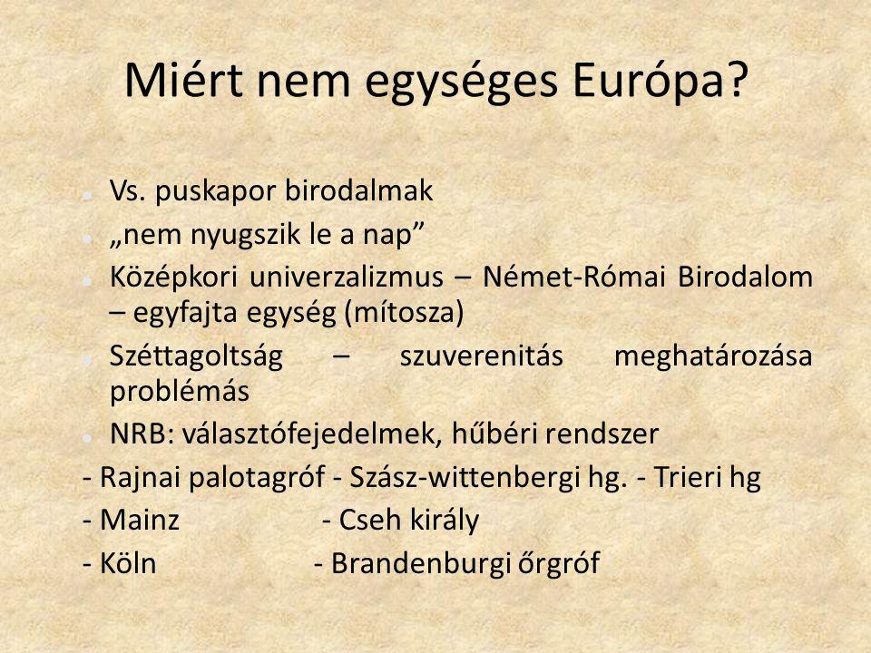 """Miért nem egységes Európa? Vs. puskapor birodalmak """"nem nyugszik le a nap"""" Középkori univerzalizmus – Német-Római Birodalom – egyfajta egység (mítosza"""