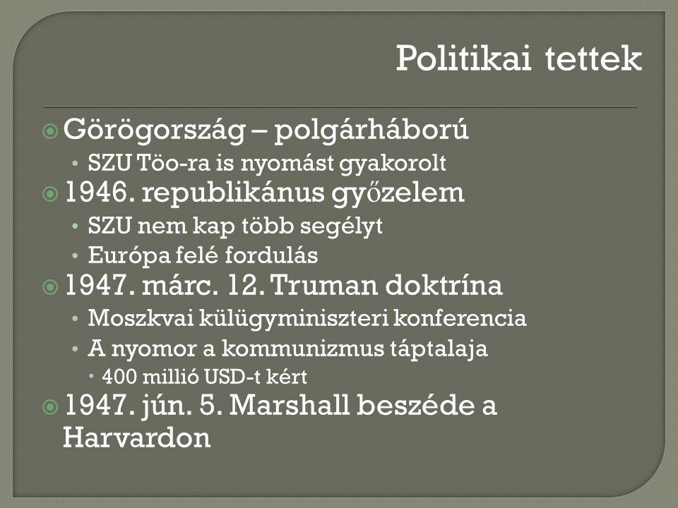  Görögország – polgárháború SZU Töo-ra is nyomást gyakorolt  1946. republikánus gy ő zelem SZU nem kap több segélyt Európa felé fordulás  1947. már