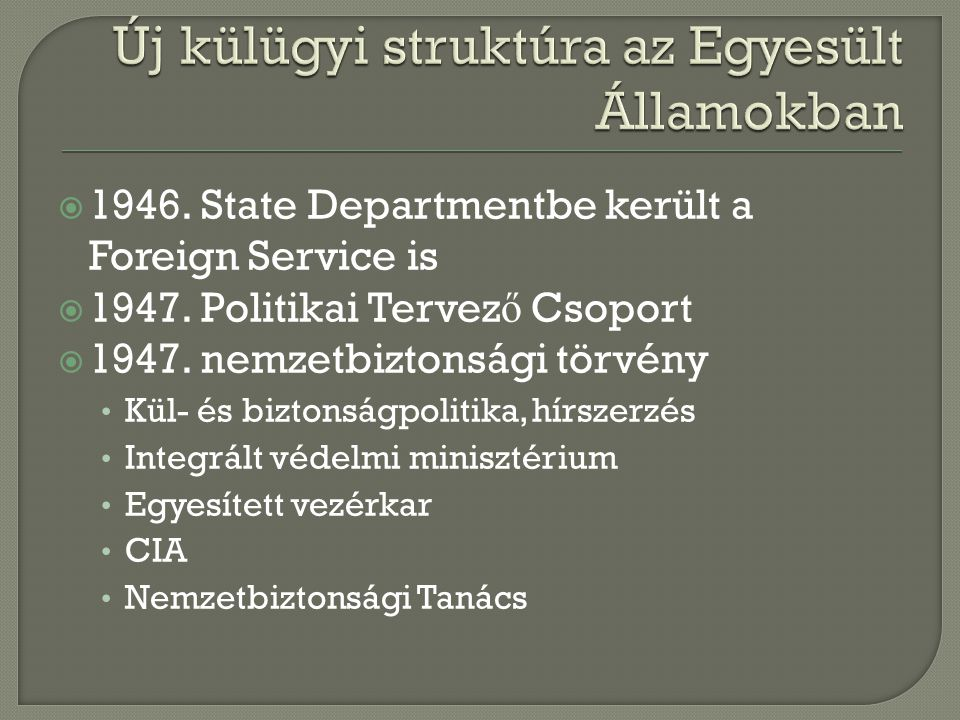  1946.State Departmentbe került a Foreign Service is  1947.