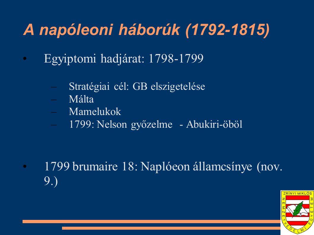 A napóleoni háborúk (1792-1815) Egyiptomi hadjárat: 1798-1799 –Stratégiai cél: GB elszigetelése –Málta –Mamelukok –1799: Nelson győzelme - Abukiri-öbö