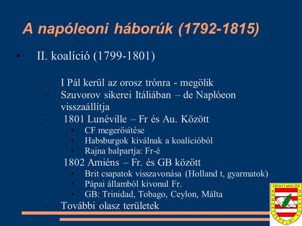 A napóleoni háborúk (1792-1815) II. koalíció (1799-1801) –I Pál kerül az orosz trónra - megölik –Szuvorov sikerei Itáliában – de Naplóeon visszaállítj