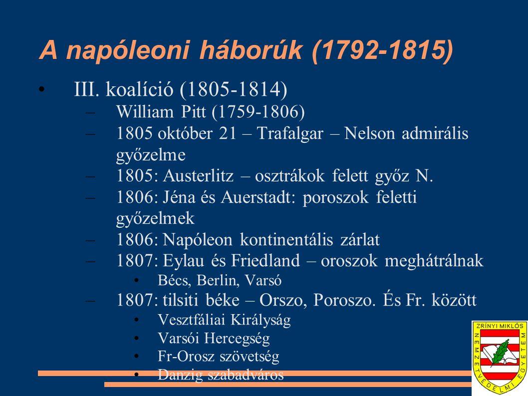 A napóleoni háborúk (1792-1815) III. koalíció (1805-1814) –William Pitt (1759-1806) –1805 október 21 – Trafalgar – Nelson admirális győzelme –1805: Au